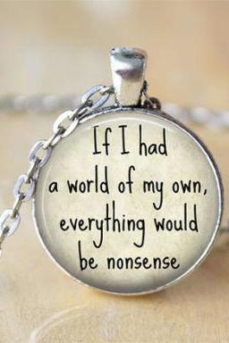 If I Had a World Of My Own, Everything Would be Nonsense