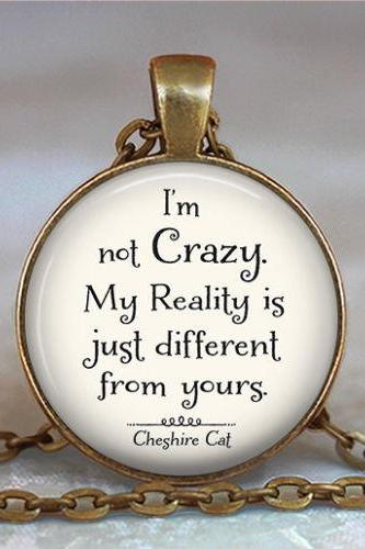 I'm not Crazy Cheshire Cat quote pendant, Wonderland pendant, Wonderland