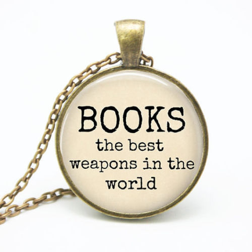 Book Lover Necklace, Books the Best Weapons in the World, Quote Jewelry